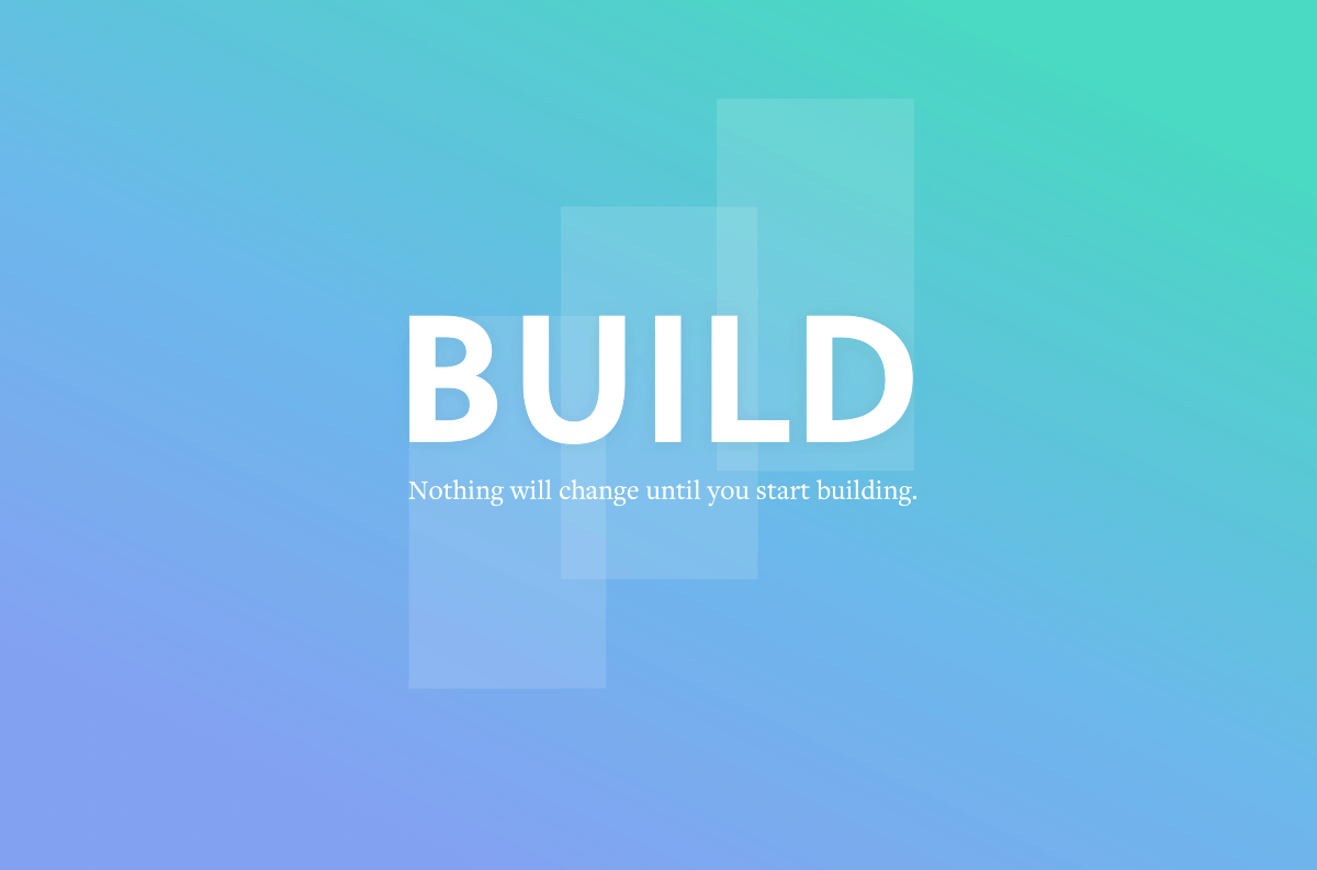 Nothing Will Change Until You Start Building. (FreeCodeCamp)