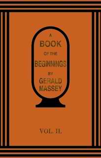 A Book of the Beginnings Vol. 2 by Gerald Massey