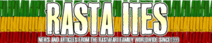 Rasta Ites - News and articles from the Ras Tafari family worldwide since 1999
