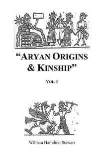 Aryan Origins & Kinship (Vol. 1)