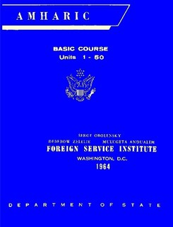 Foreign Service Institute Amharic Basic Course Text Book – Volume 1, Units 1-50
